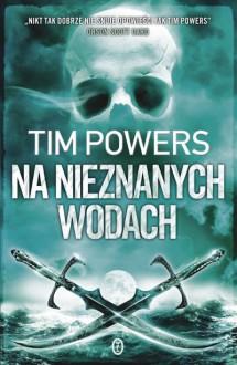 Na nieznanych wodach - Tim Powers, Łukasz Małecki