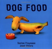 Dog Food (New York Times Best Illustrated Books (Awards)) - Saxton Freymann,Joost Elffers,Joost Elffers