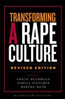 Transforming a Rape Culture - Emilie Buchwald,Emilie Buchwald,Pamela R. Fletcher,Pamela Fletcher