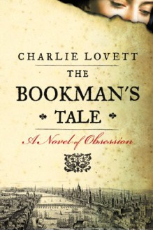 The Bookman's Tale: A Novel of Obsession - Charlie Lovett