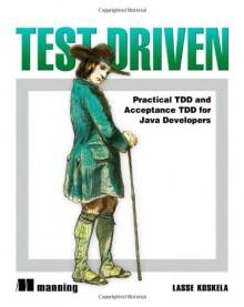 Test Driven: Practical TDD and Acceptance TDD for Java Developers - Lasse Koskela