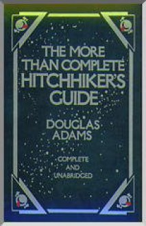 The More Than Complete Hitchhiker's Guide (Hitchhiker's Guide, #1-4 + short story) - Douglas Adams
