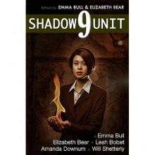 Shadow Unit 9 - Emma Bull, Elizabeth Bear, Will Shetterly, Amanda Downum, Leah Bobet, Kyle Cassidy