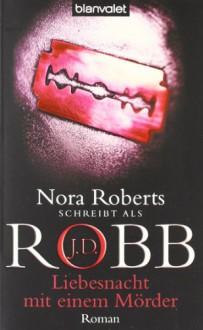 Liebesnacht mit einem Mörder - J.D. Robb, Uta Hege