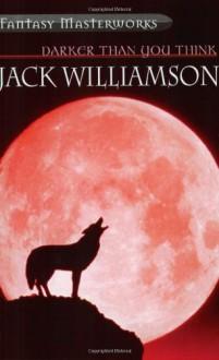 Darker Than You Think (Fantasy Masterworks) - Jack Williamson