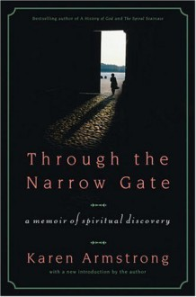 Through the Narrow Gate, Revised: A Memoir of Spiritual Discovery - Karen Armstrong