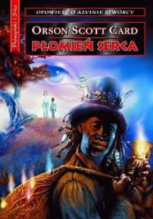 Płomień Serca (Opowieści o Alvinie Stwórcy, #5) - Orson Scott Card, Piotr W. Cholewa