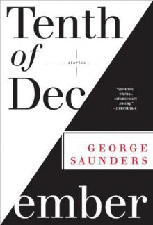 Tenth of December: Stories - George Saunders
