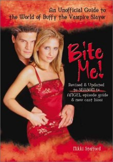 Bite Me!: An Unofficial Guide to the World of Buffy the Vampire Slayer - Nikki Stafford