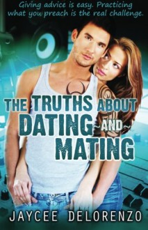 The Truths about Dating and Mating - Jaycee DeLorenzo