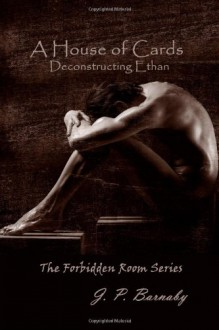 A House of Cards: Deconstructing Ethan - J.P. Barnaby