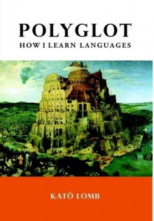 Polyglot: How I Learn Languages - Kato Lomb