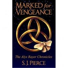 Marked for Vengeance (Alyx Rayer Chronicles, #1) - S.J. Pierce