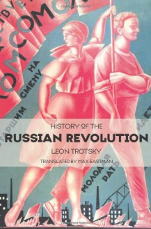 History of the Russian Revolution - Leon Trotsky, Max Eastman, Ahmed Shawki