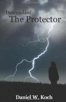 Descendant: The Protector - Daniel W. Koch