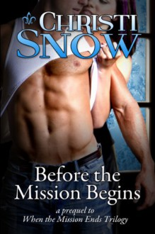 Before the Mission Begins - Christi Snow