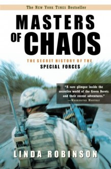 Masters of Chaos: The Secret History of the Special Forces - Linda Robinson