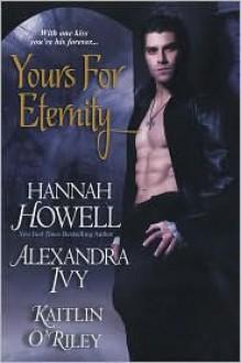 Yours For Eternity - Hannah Howell, Alexandra Ivy, Kaitlin O'Riley