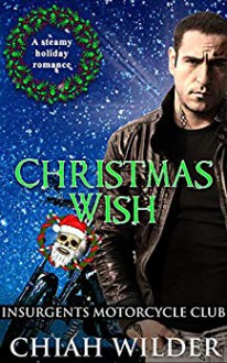 Christmas Wish (Insurgents MC #12) - Chiah Wilder