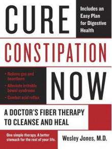 Cure Constipation Now - Wes Jones