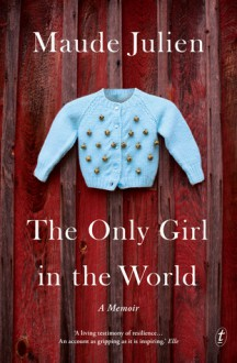 The Only Girl in the World: A Memoir - Maude Julien, Adriana Hunter