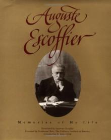 Auguste Escoffier: Memories of My Life - Auguste Escoffier