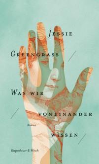 Was wir voneinander wissen - Jessie Greengrass