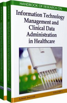 Handbook of Research on Information Technology Management and Clinical Data Administration in Healthcare - Ashish Dwivedi