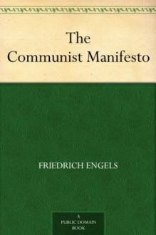 The Communist Manifesto - Friedrich Engels, Karl Marx