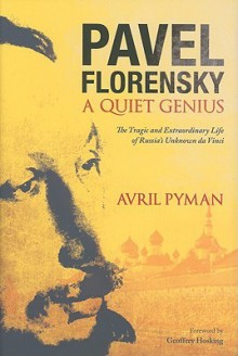 Pavel Florensky: A Quiet Genius: The Tragic and Extraordinary Life of Russiagcos Unknown Da Vinci - Avril Pyman
