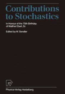 Contributions to Stochastics: In Honour of the 75th Birthday of Walther Eberl, Sr. - Sendler