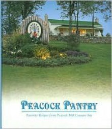 Peacock Pantry: Favorite Recipes from Peacock Hill Country Inn - Anita Rodgers Ogilvie
