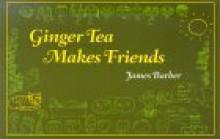 Ginger Tea Makes Friends - James Barber