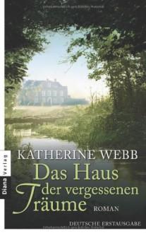 Das Haus der vergessenen Träume: Roman - Katherine Webb