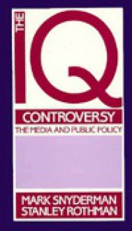 The IQ Controversy, the Media and Public Policy - Mark Snyderman, Stanley Rothman