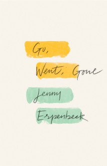 Go, Went, Gone - Jenny Erpenbeck, Susan Bernofsky