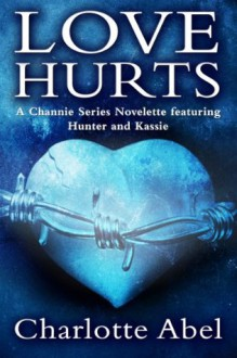 Love Hurts (The Channie Series Book 2.5) - Charlotte Abel