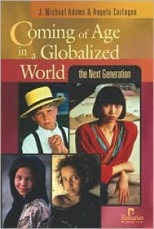 Coming of Age in a Globalized World: The Next Generation - J. Michael Adams