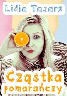Cząstka pomarańczy - Lidia Tasarz