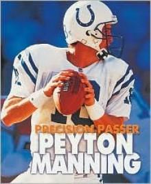 Peyton Manning: Precision Passer - Jeff Savage