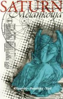 Saturn i melankolija - Raymond Klibansky, Erwin Panofsky, Fritz Saxl, Marina Kralik