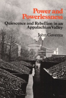 Power and Powerlessness: Quiescence and Rebellion in an Appalachian Valley - John Gaventa