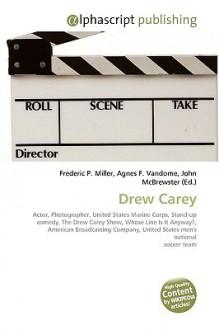 Drew Carey - Agnes F. Vandome, John McBrewster, Sam B Miller II