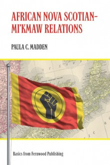 African Nova Scotian�Mi'kmaw Relations - Paula C. Madden