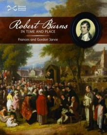 Robert Burns in Time and Place. Frances and Gordon Jarvie - Frances Jarvie, Gordon Jarvie