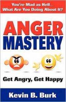 Anger Mastery - Kevin B Burk