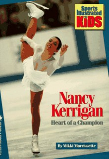 NANCY KERRIGAN: HEART OF A CHAMPION (Sports Illustrated for Kids Book) - Mikki Morrissete