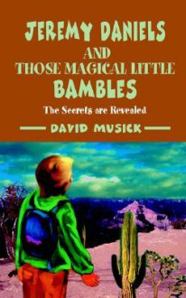Jeremy Daniels and Those Magical Little Bambles: The Secrets Are Revealed - David Musick