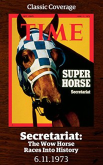 Secretariat: The Wow Horse Races into History - Time Inc