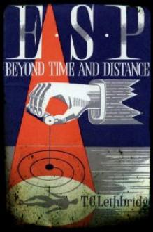ESP: Beyond Time & Distance - T. Lethbridge